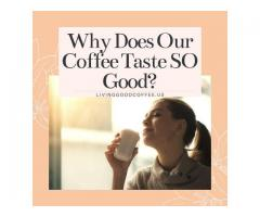 Why Does Our Coffee Taste SO Good?